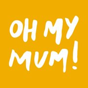 Oh my mum